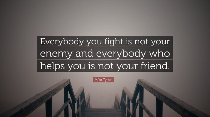 1740589-Mike-Tyson-Quote-Everybody-you-fight-is-not-your-enemy-and-min